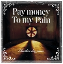 Another day comes/Pay money To my Pain