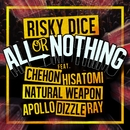 ALL OR NOTHING feat. CHEHON,HISATOMI,NATURAL WEAPON,APOLLO,DIZZLE,RAY/RISKY DICE