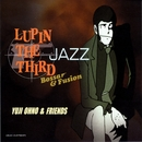 LUPIN THE THIRD JAZZ~Bossa & Fusion~/Yuji Ohno & Friends