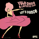 LET'S DANCE/Yuji Ohno & Lupintic Five