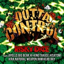 OUTTA CONTROL feat. APOLLO, BIG BEAR, HI-KING TAKASE, HISATOMI, KIRA, NATURAL WEAPON, RAM HEAD, RAY/RISKY DICE
