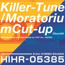 Killer-Tune/モラトリアム・カットアップ/Churchill