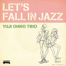 LET'S FALL IN JAZZ/Yuji Ohno Trio