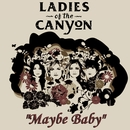 Maybe Baby/Ladies Of The Canyon