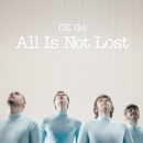 All Is Not Lost/OK GO