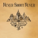 Time Travel/Never Shout Never