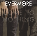 Come To Nothing/Evermore
