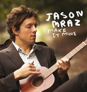 Make It Mine (International Video)/Jason Mraz