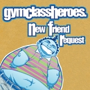 New Friend Request/Gym Class Heroes