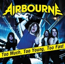 Too Much, Too Young, Too/Airbourne