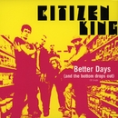 Better Days/Citizen King