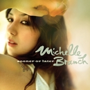 Sooner Or Later/Michelle Branch