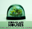 The Best Is Yet To Come/Kids In Glass Houses