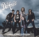 Love Is Only A Feeling/The Darkness