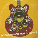 Music is my Soul/ROCK'A'TRENCH
