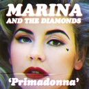 Primadonna/Marina And The Diamonds