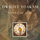 Pieces Of Time/Dwight Yoakam