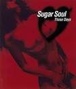 Those Days/sugar soul