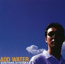 ADD WATER/杉山清貴