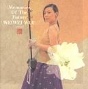 Memories of the Future/ウェイウェイ・ウー
