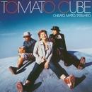 TOMATO CUBE/TOMATO CUBE
