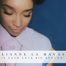 Is Your Love Big Enough?/Lianne La Havas