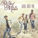 Whole Lotta You/A Rocket To The Moon