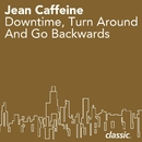 Downtime, Turn Around And Go Backwards/Jean Caffeine