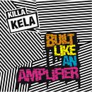 Built Like an Amplifier/Killa Kela
