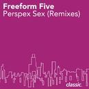 Perspex Sex (Remixes)/Freeform Five