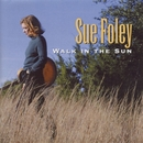 Walk In The Sun/Sue Foley