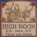 Live In Texas And Japan/High Noon
