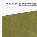Tres Greatful Amigos/The Bas Lexter Ensample