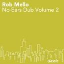 No Ears Dubs Vol. 2/Rob Mello