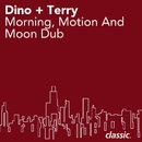Morning, Motion And Moon Dub/Dino + Terry