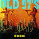 Too Far To Care (Expanded)/Old 97's