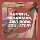 Soul Story/Le Vinyl, Melohman, Javi Bora