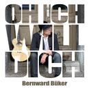 Oh, ich will dich!/Bernward Büker