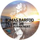 Till We Die [Remixes] (feat. Nina Kinert)/Tomas Barfod