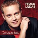 Seit Du da bist/Frank Lukas