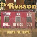 Drive Me Home/The Reason