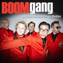 Always Something Better/Boom Gang