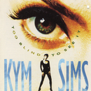 Too Blind To See It/Kym Sims
