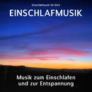 Einschlafmusik - Musik zum Einschlafen und zur Entspannung/Einschlafmusik für Dich