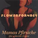 Mamas Pfirsiche/Flowerpornoes