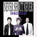 Indigo/Never Shout Never