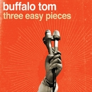 Three Easy Pieces/Buffalo Tom