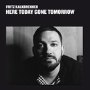 Here Today Gone Tomorrow/Fritz Kalkbrenner