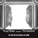 King Tubby Meets The Upsetter At The Grass Roots Of Dub/King Tubby & Lee Perry