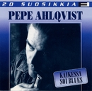 20 Suosikkia / Kaikessa soi blues/Pepe Ahlqvist